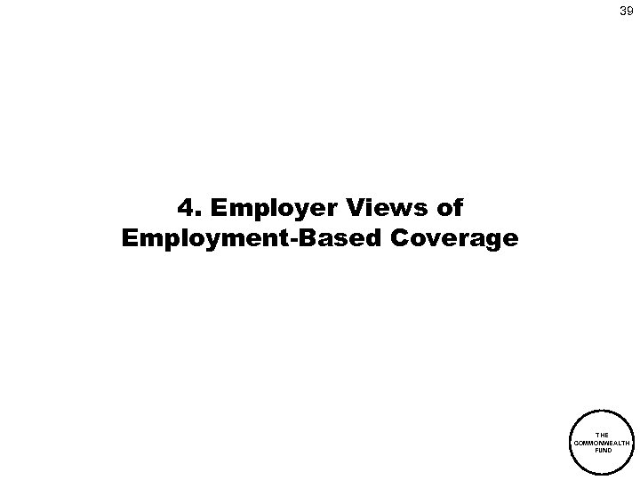 39 4. Employer Views of Employment-Based Coverage THE COMMONWEALTH FUND