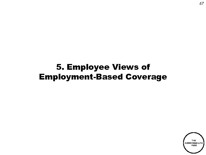 47 5. Employee Views of Employment-Based Coverage THE COMMONWEALTH FUND