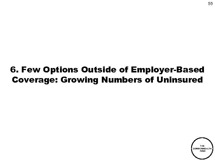55 6. Few Options Outside of Employer-Based Coverage: Growing Numbers of Uninsured THE COMMONWEALTH