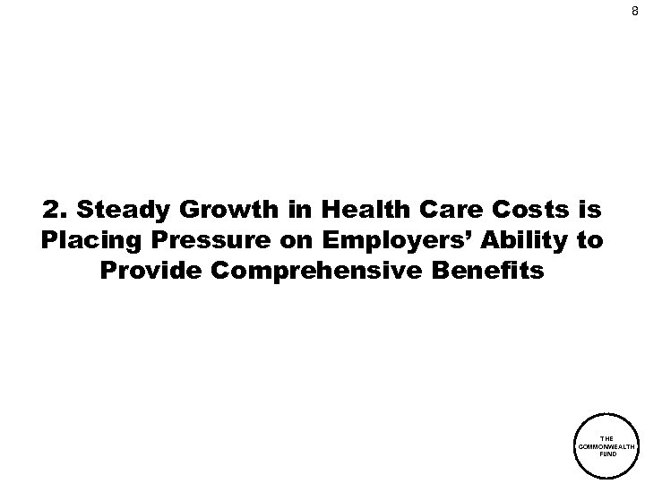 8 2. Steady Growth in Health Care Costs is Placing Pressure on Employers' Ability