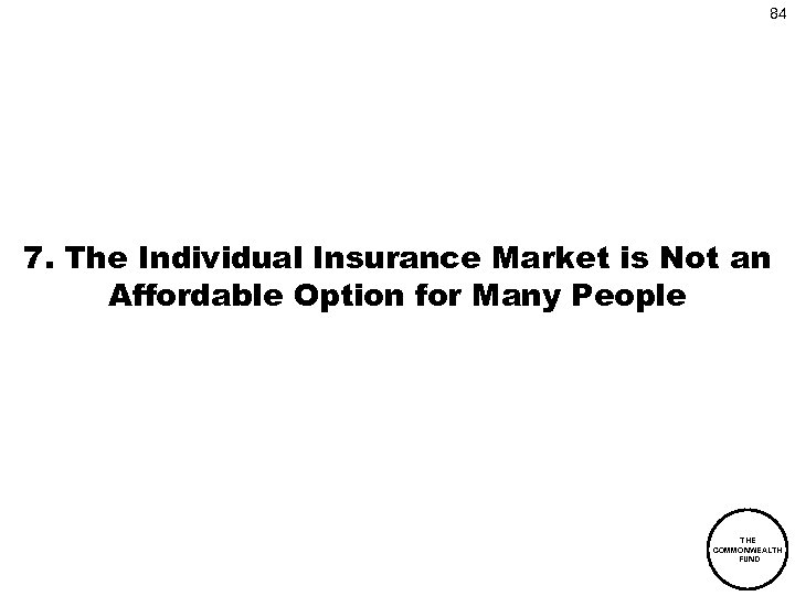 84 7. The Individual Insurance Market is Not an Affordable Option for Many People