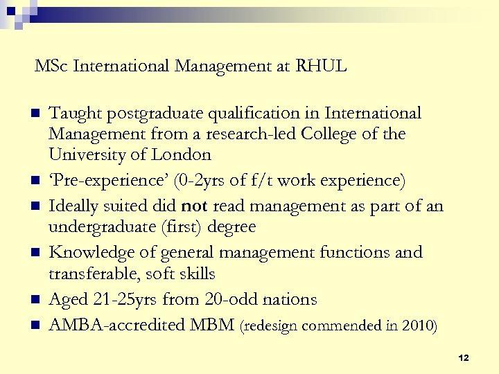 MSc International Management at RHUL n n n Taught postgraduate qualification in International Management