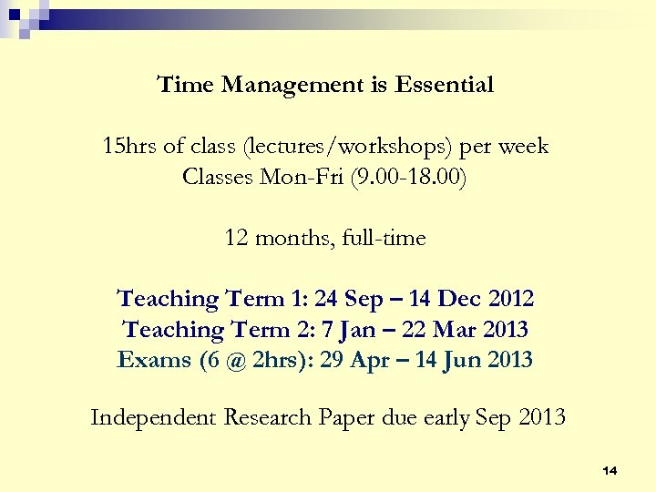 Time Management is Essential 15 hrs of class (lectures/workshops) per week Classes Mon-Fri (9.
