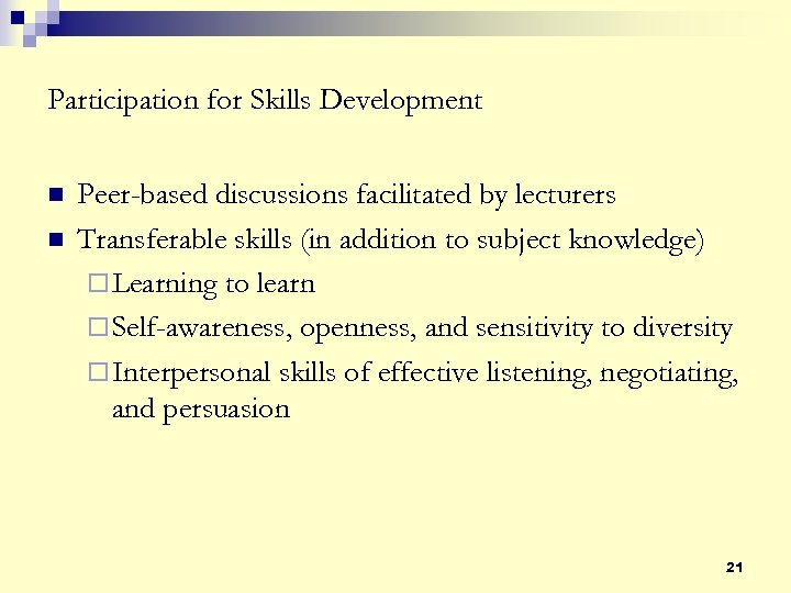 Participation for Skills Development n n Peer-based discussions facilitated by lecturers Transferable skills (in