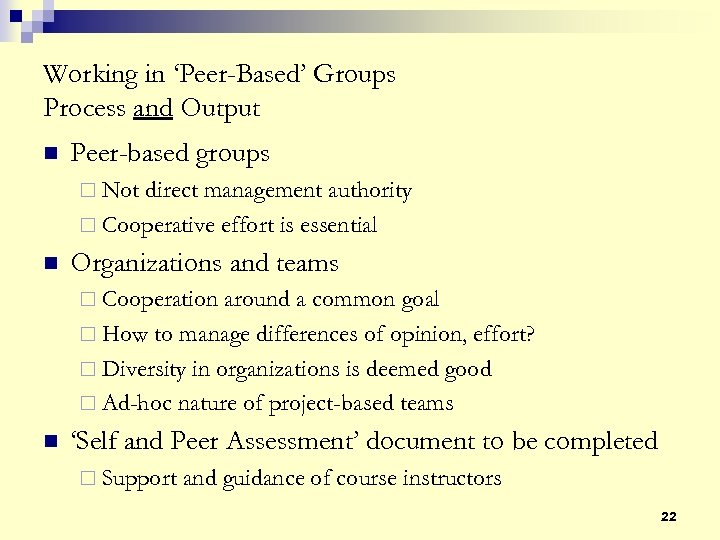 Working in 'Peer-Based' Groups Process and Output n Peer-based groups ¨ Not direct management