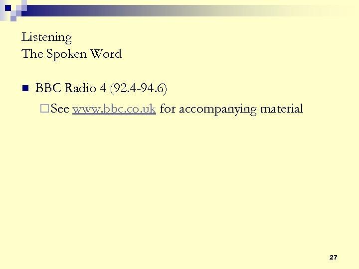 Listening The Spoken Word n BBC Radio 4 (92. 4 -94. 6) ¨ See