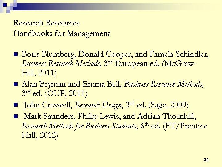 Research Resources Handbooks for Management n n Boris Blumberg, Donald Cooper, and Pamela Schindler,