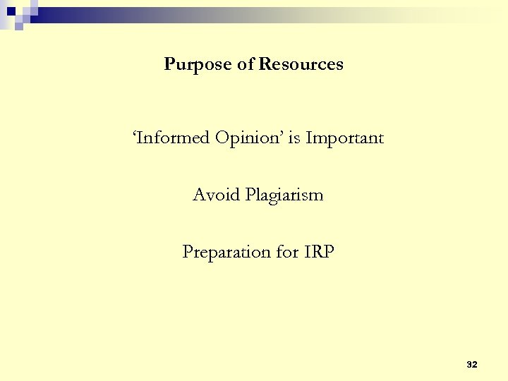 Purpose of Resources 'Informed Opinion' is Important Avoid Plagiarism Preparation for IRP 32