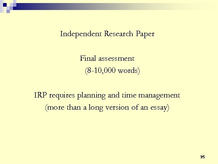 Independent Research Paper Final assessment (8 -10, 000 words) IRP requires planning and time