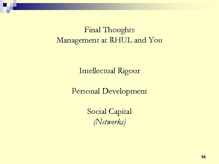 Final Thoughts Management at RHUL and You Intellectual Rigour Personal Development Social Capital (Networks)