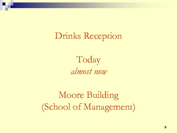 Drinks Reception Today almost now Moore Building (School of Management) 9