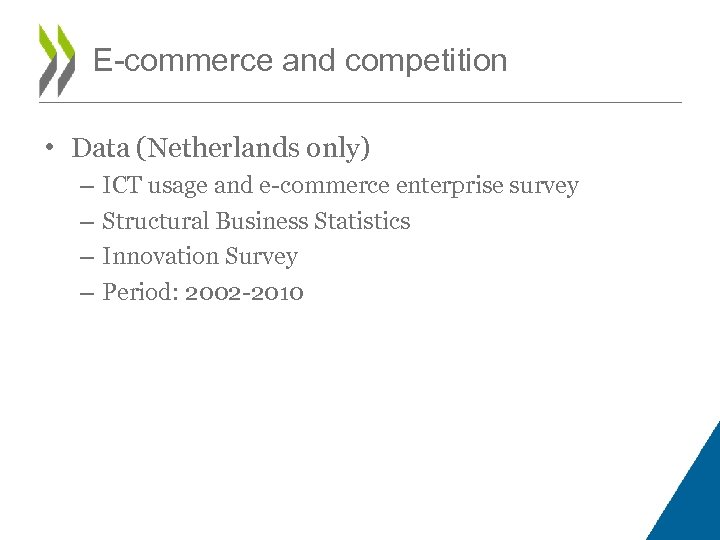 E-commerce and competition • Data (Netherlands only) – – ICT usage and e-commerce enterprise