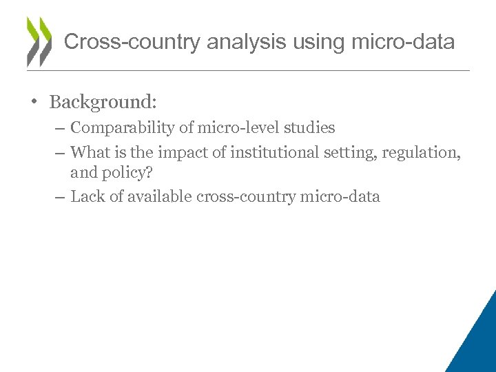 Cross-country analysis using micro-data • Background: – Comparability of micro-level studies – What is