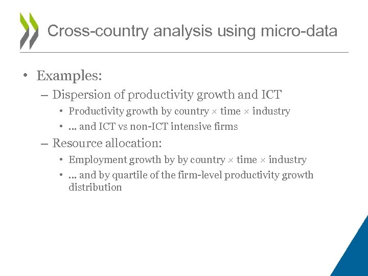 Cross-country analysis using micro-data • Examples: – Dispersion of productivity growth and ICT •