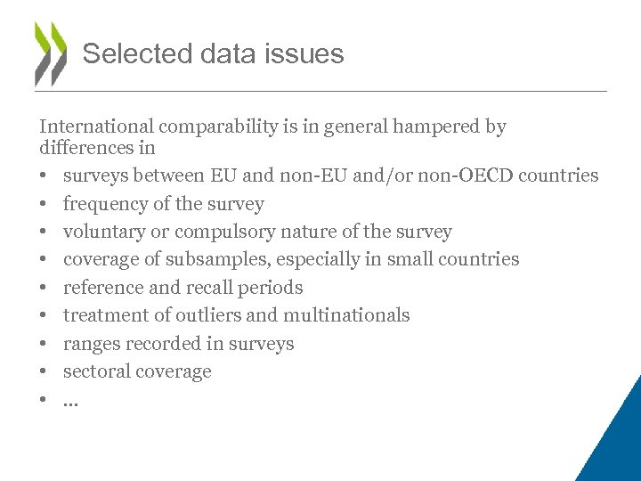 Selected data issues International comparability is in general hampered by differences in • surveys