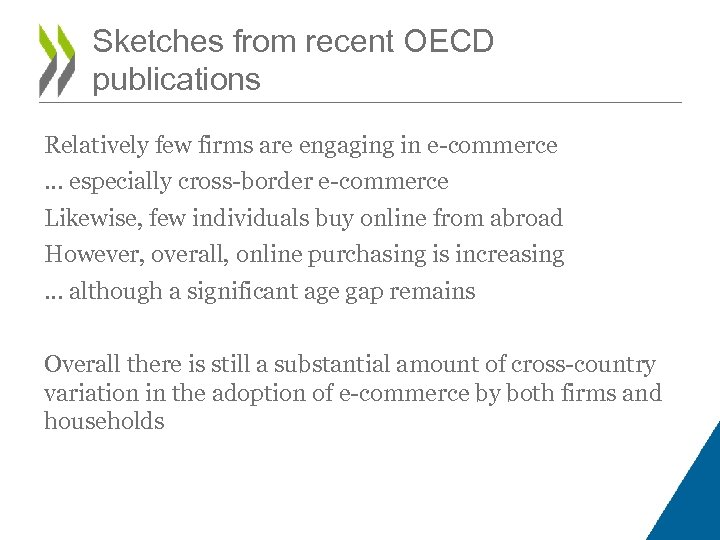 Sketches from recent OECD publications Relatively few firms are engaging in e-commerce … especially