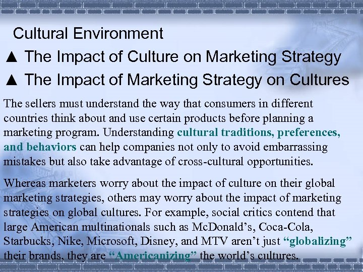 Cultural Environment ▲ The Impact of Culture on Marketing Strategy ▲ The Impact of
