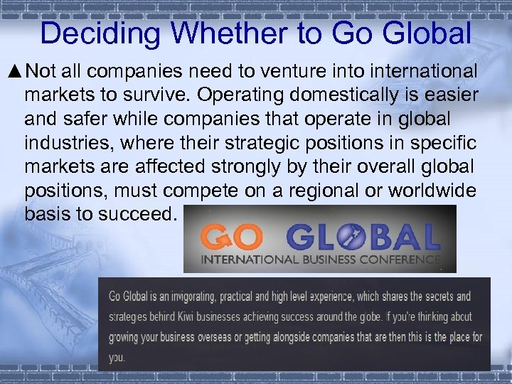 Deciding Whether to Go Global ▲Not all companies need to venture into international markets