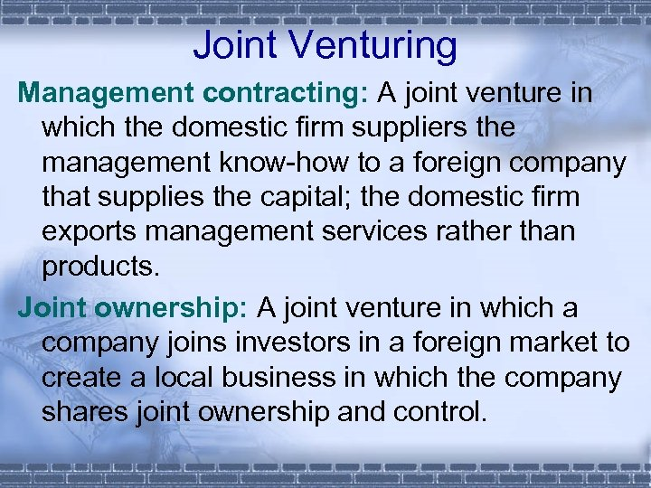 Joint Venturing Management contracting: A joint venture in which the domestic firm suppliers the