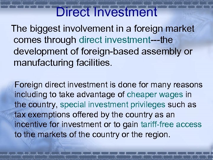 Direct Investment The biggest involvement in a foreign market comes through direct investment---the development