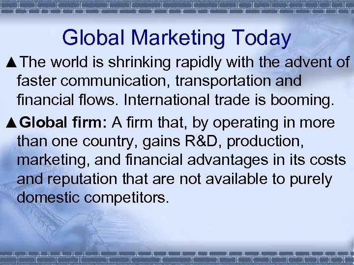Global Marketing Today ▲The world is shrinking rapidly with the advent of faster communication,