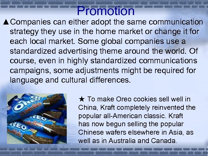 Promotion ▲Companies can either adopt the same communication strategy they use in the home
