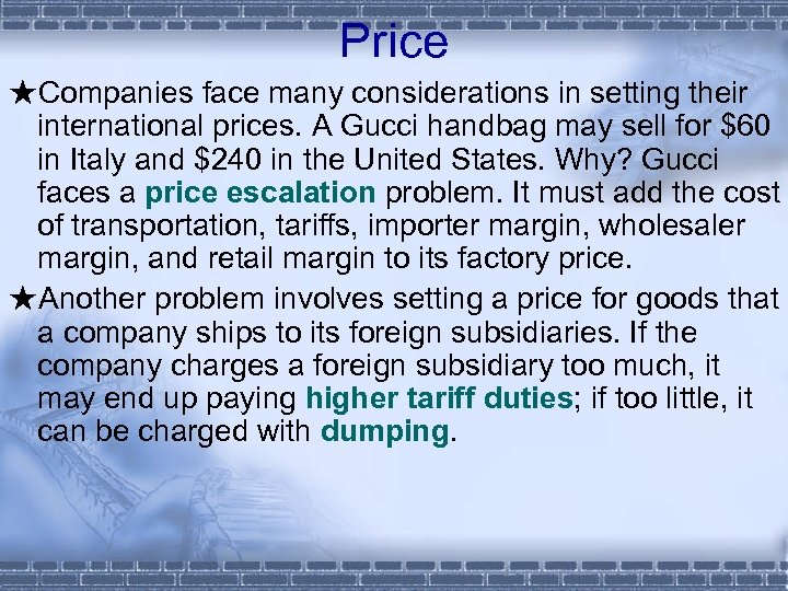 Price ★Companies face many considerations in setting their international prices. A Gucci handbag may