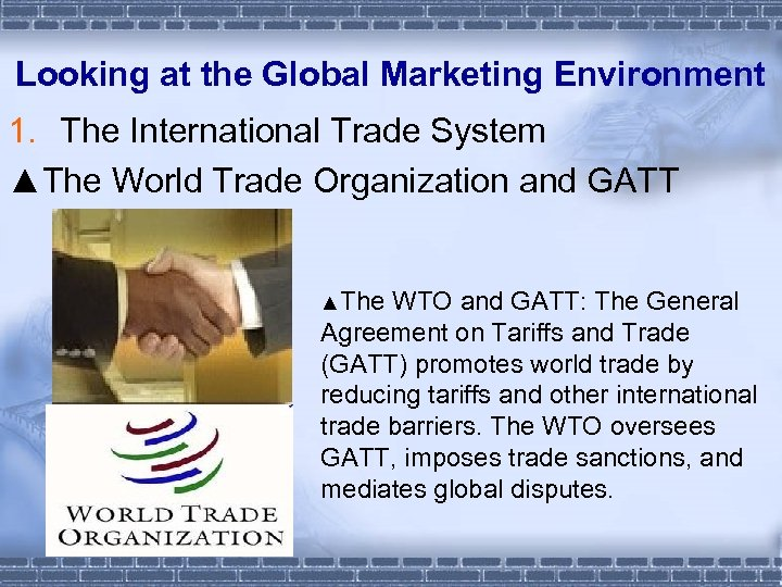 Looking at the Global Marketing Environment 1. The International Trade System ▲The World Trade