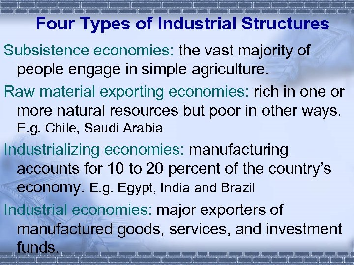 Four Types of Industrial Structures Subsistence economies: the vast majority of people engage in
