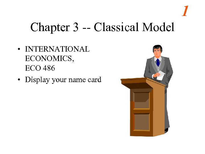 1 Chapter 3 -- Classical Model • INTERNATIONAL ECONOMICS, ECO 486 • Display your