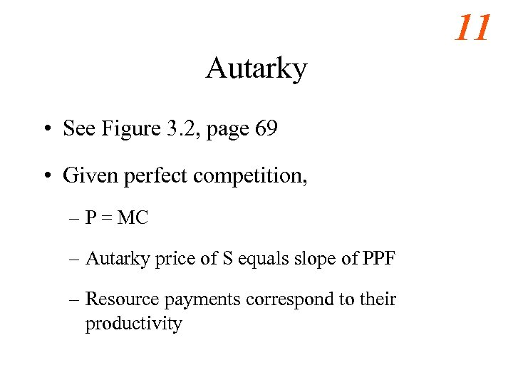 11 Autarky • See Figure 3. 2, page 69 • Given perfect competition, –