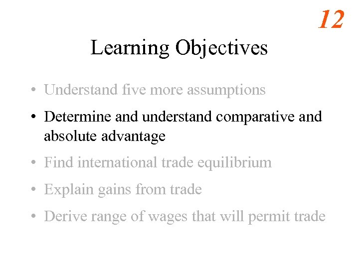 12 Learning Objectives • Understand five more assumptions • Determine and understand comparative and
