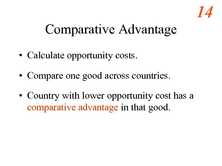 14 Comparative Advantage • Calculate opportunity costs. • Compare one good across countries. •