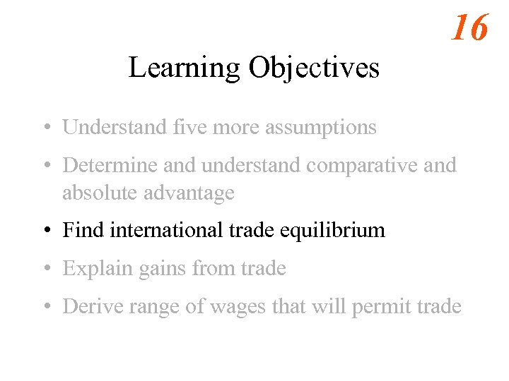 16 Learning Objectives • Understand five more assumptions • Determine and understand comparative and