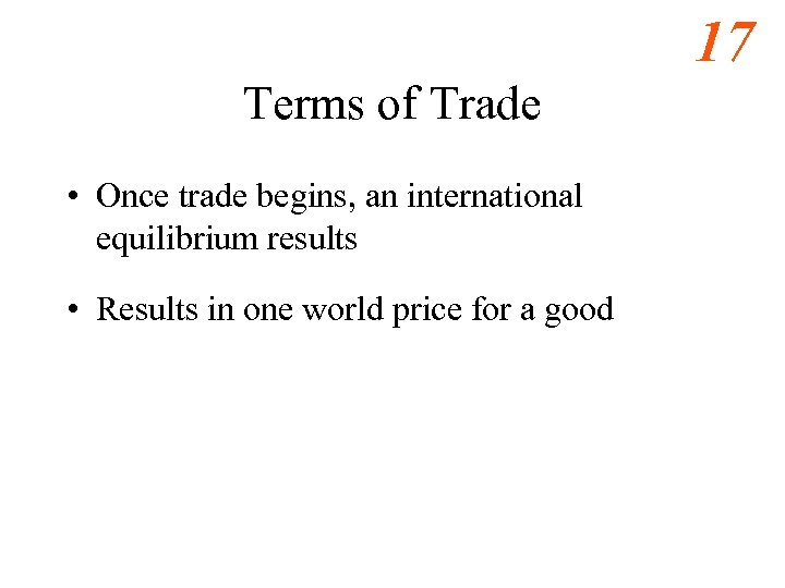 17 Terms of Trade • Once trade begins, an international equilibrium results • Results