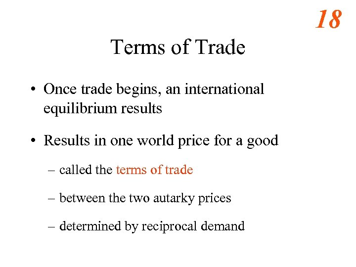 18 Terms of Trade • Once trade begins, an international equilibrium results • Results