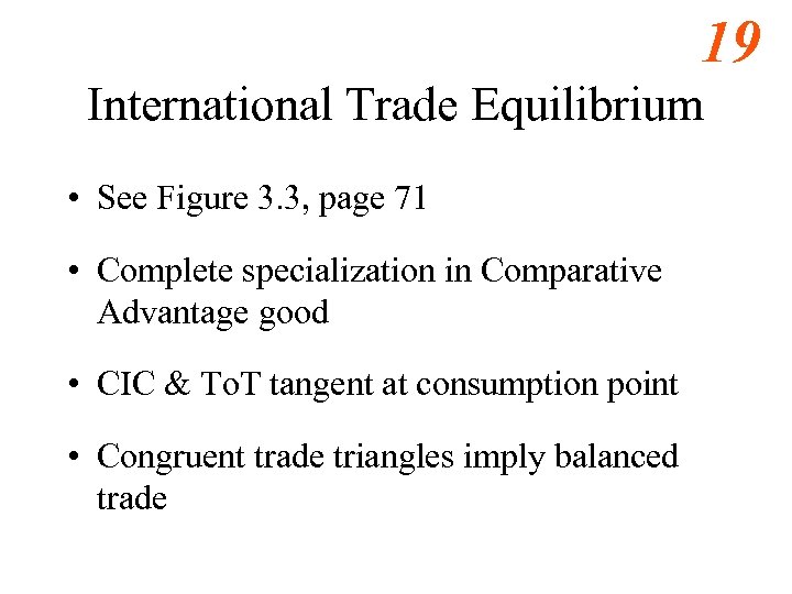 19 International Trade Equilibrium • See Figure 3. 3, page 71 • Complete specialization