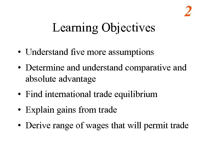 2 Learning Objectives • Understand five more assumptions • Determine and understand comparative and