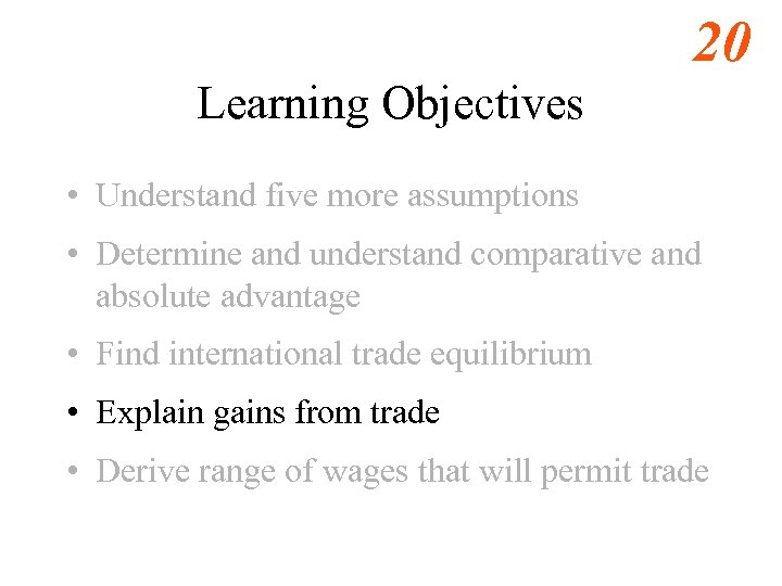 20 Learning Objectives • Understand five more assumptions • Determine and understand comparative and