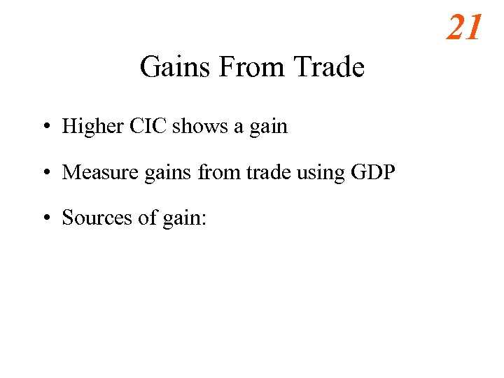 21 Gains From Trade • Higher CIC shows a gain • Measure gains from