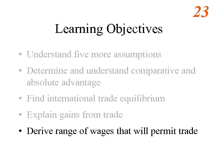 23 Learning Objectives • Understand five more assumptions • Determine and understand comparative and
