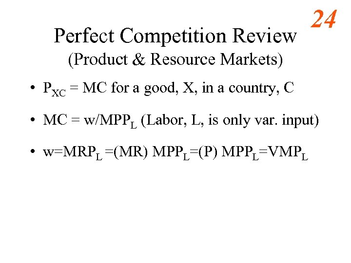 Perfect Competition Review 24 (Product & Resource Markets) • PXC = MC for a