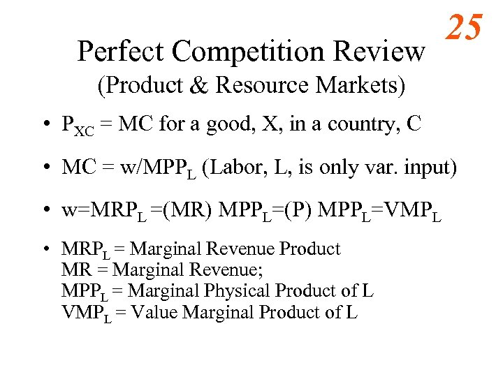 Perfect Competition Review 25 (Product & Resource Markets) • PXC = MC for a