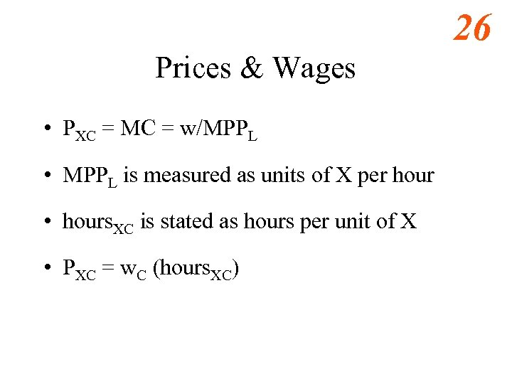 26 Prices & Wages • PXC = MC = w/MPPL • MPPL is measured