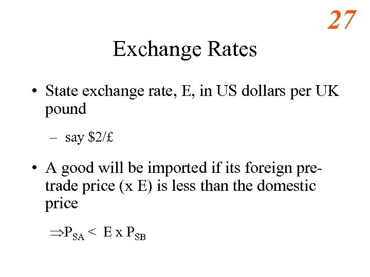27 Exchange Rates • State exchange rate, E, in US dollars per UK pound