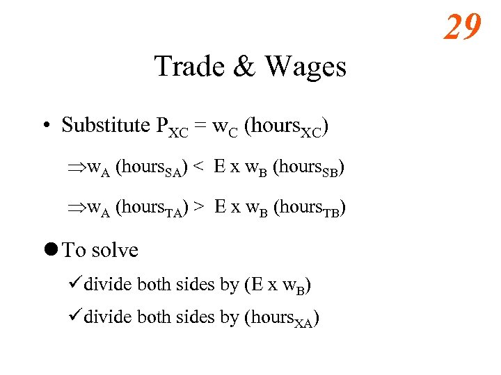 29 Trade & Wages • Substitute PXC = w. C (hours. XC) Þw. A