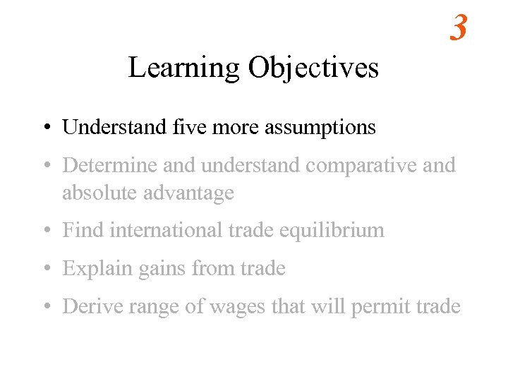 3 Learning Objectives • Understand five more assumptions • Determine and understand comparative and