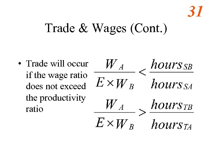 31 Trade & Wages (Cont. ) • Trade will occur if the wage ratio
