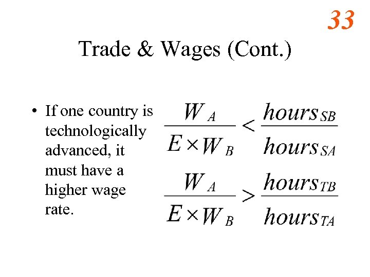 33 Trade & Wages (Cont. ) • If one country is technologically advanced, it
