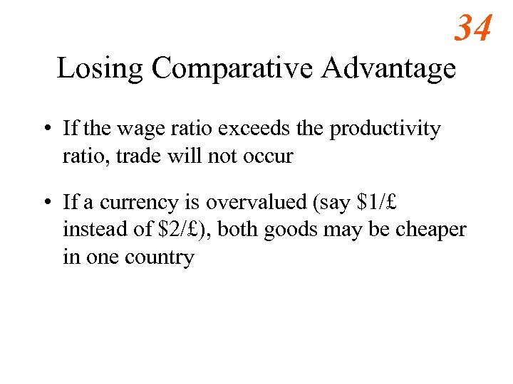 34 Losing Comparative Advantage • If the wage ratio exceeds the productivity ratio, trade